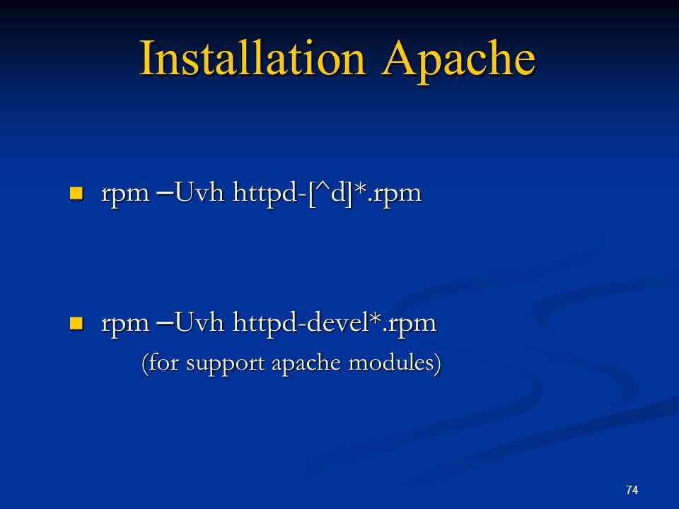 Installation Apache rpm –Uvh httpd-[^d]*.rpm rpm –Uvh httpd-devel*.rpm
